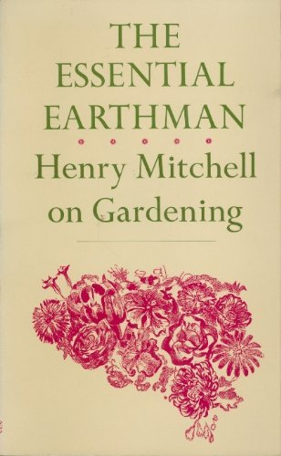 9780374517656: The Essential Earthman: Henry Mitchell on Gardening