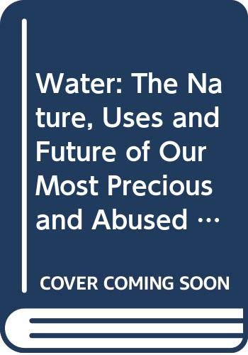 9780374517984: Water: The Nature, Uses and Future of Our Most Precious and Abused Resource