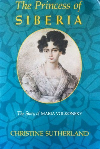 9780374519612: The Princess of Siberia: The Story of Maria Volkonsky and the Decembrist Exiles