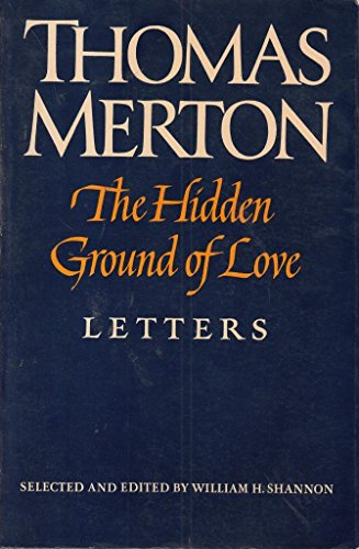 9780374519636: The Hidden Ground of Love: The Letters of Thomas Merton on Religious Experience and Social Concerns