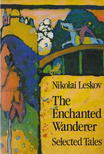The Enchanted Wanderer: Selected Tales: Leskov, N. S.,