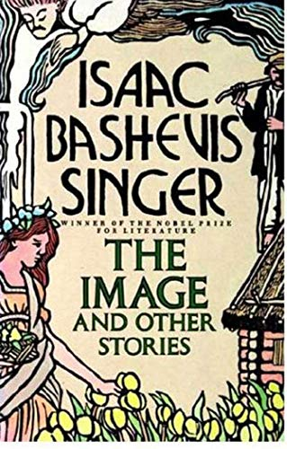 Image and Other Stories: Singer, Isaac Bashevis
