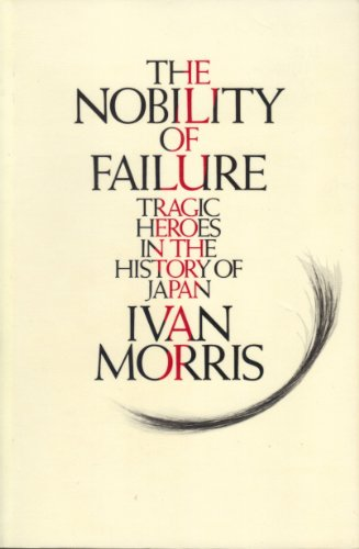 9780374521202: The Nobility of Failure: Tragic Heroes in the History of Japan