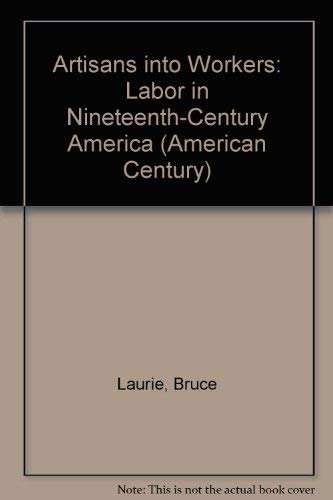 Artisans into Workers: Labor in Nineteenth-Century America (American Century) (0374521530) by Bruce Laurie; Eric Foner