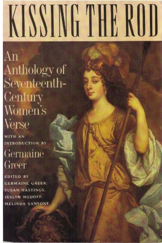 Kissing the Rod: An Anthology of Seventeenth Century Women's Verse: Greer, Germaine;Hastings, ...