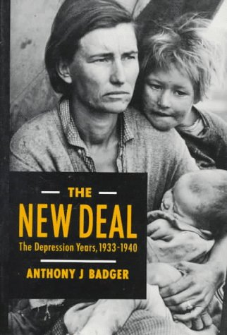 The New Deal: The Depression Years, 1933-1940: Anthony J. Badger