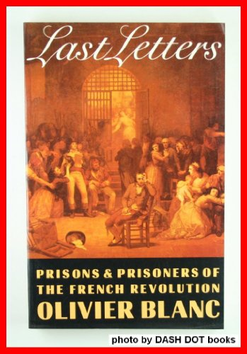 Last Letters: Prisons and Prisoners of the French Revolution 1793-1794 (English and French Edition) (9780374521882) by Olivier Blanc