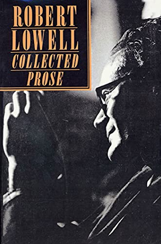 Collected Prose: Robert Lowell