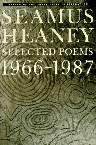 Seamus Heaney: Selected Poems, 1966-1987: Heaney, Seamus