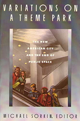 9780374523145: Variations on a Theme Park: The New American City and the End of Public Space