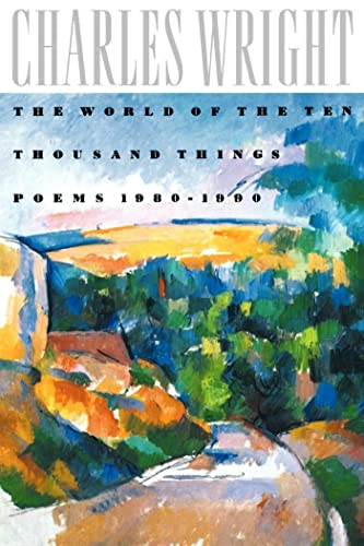 The World of the Ten Thousand Things: Poems 1980-1990: Wright, Charles;Wright, Charles