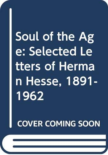 9780374523633: Soul of the Age: Selected Letters of Hermann Hesse, 1891-1962