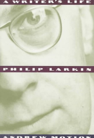 Philip Larkin : A Writer's Life: Motion, Andrew