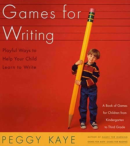 Games for Writing: Playful Ways to Help Your Child Learn to Write: Kaye, Peggy