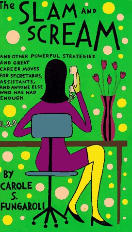 9780374524746: The Slam and Scream: And Other Powerful Strategies and Career Moves for Secretaries, Assistants, and Anyone Else Who Has Had Enough