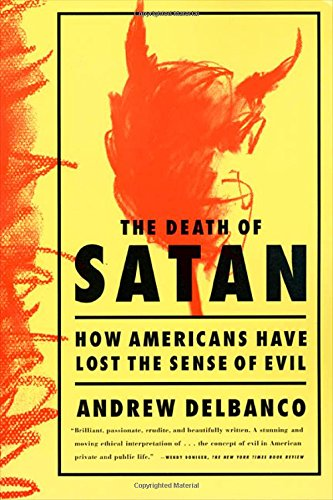 9780374524869: The Death of Satan: How Americans Have Lost the Sense of Evil