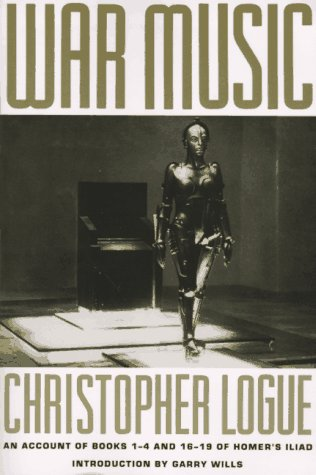 War Music: An Account of Books 1-4: Christopher Logue, Homer