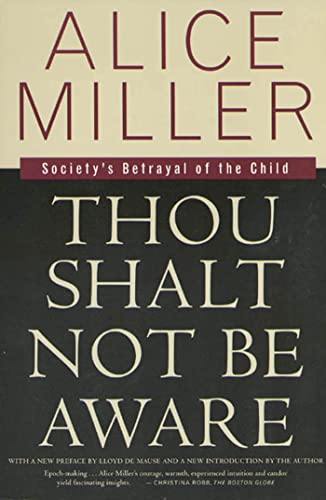 9780374525439: Thou Shalt Not Be Aware: Society's Betrayal of the Child