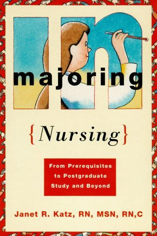 9780374525675: Majoring in Nursing: From Prerequisites to Postgraduate Study and Beyond