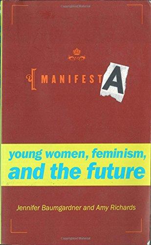 Manifesta: Young Women, Feminism, and the Future: Baumgardner, Jennifer