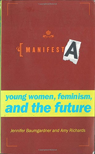 Manifesta: Young Women, Feminism, and the Future (0374526222) by Jennifer Baumgardner; Amy Richards