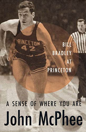 9780374526894: A Sense of Where You Are: Bill Bradley at Princeton