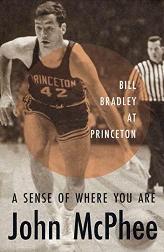 9780374526894: A Sense of Where You Are: Bill Bradley at Princeton