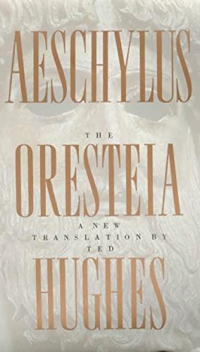 The Oresteia of Aeschylus: A New Translation by Ted Hughes: Aeschylus