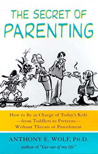 9780374527082: The Secret of Parenting: How to Be in Charge of Today's Kids--from Toddlers to Preteens--Without Threats or Punishment
