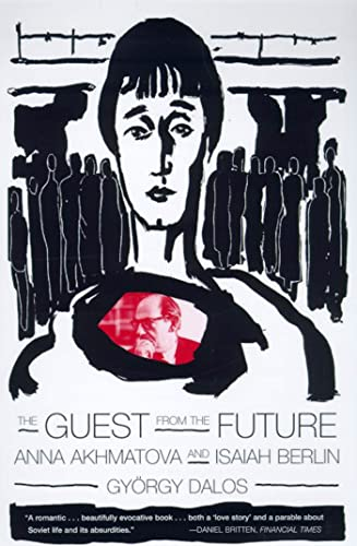 9780374527204: The Guest from the Future: Anna Akhmatova and Isaiah Berlin