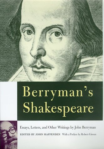 Berryman's Shakespeare: Essays, Letters, and Other Writings: Berryman, John