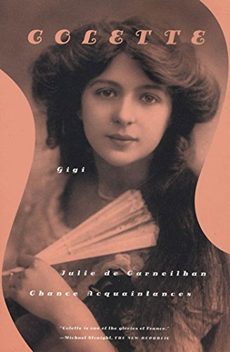 9780374527853: Gigi, Julie de Carneilha, and Chance Acquaintances: Three Short Novels