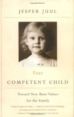 Your Competent Child: Toward New Basic Values for the Family: Juul, Jesper