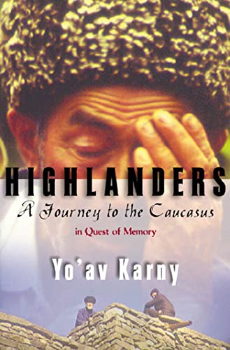 9780374528126: Highlanders: A Journey to the Caucasus in Quest of Memory