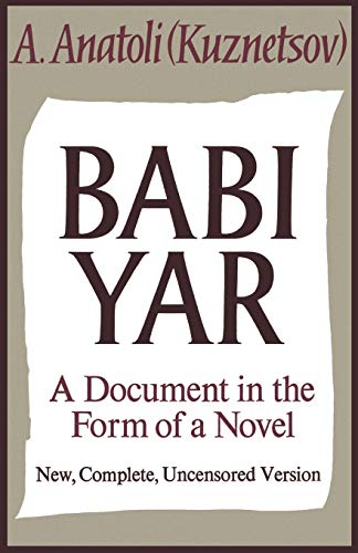 Babi Yar: A Document in the Form of a Novel; New, Complete, Uncensored Version: Anatoli Kuznetsov