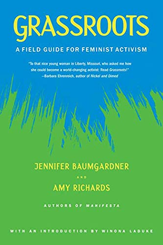 Grassroots: A Field Guide for Feminist Activism (0374528659) by Jennifer Baumgardner; Amy Richards