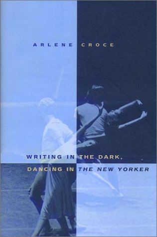 9780374528720: Writing in the Dark, Dancing in the New Yorker: An Arlene Croce Reader
