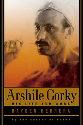 9780374529727: Arshile Gorky: His Life and Work