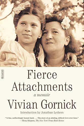 Fierce Attachments: A Memoir: Gornick, Vivian