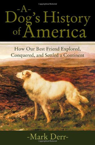 9780374529970: A Dog's History of America: How Our Best Friend Explored, Conquered, and Settled a Continent