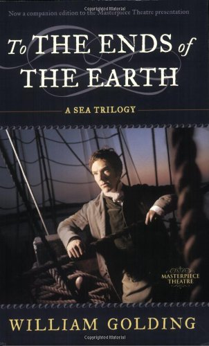 9780374530914: To the Ends of the Earth: A Sea Trilogy: Comprising Rites of Passage, Close Quarteres, and Fire Down Below