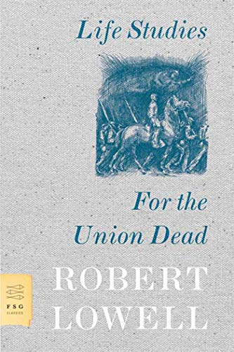 Life Studies and For the Union Dead: Robert Lowell