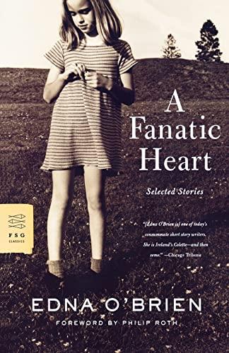 A Fanatic Heart: Selected Stories (FSG Classics): Edna O'Brien