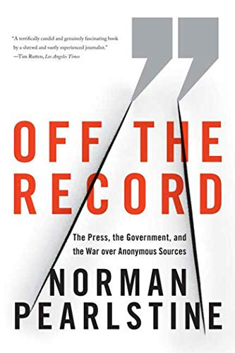 9780374531188: Off the Record: The Press, the Government, and the War over Anonymous Sources