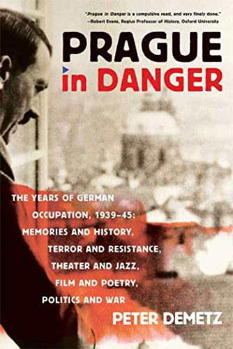 9780374531560: Prague in Danger: The Years of German Occupation, 1939-45: Memories and History, Terror and Resistance, Theater and Jazz, Film and Poetry, Politics and War