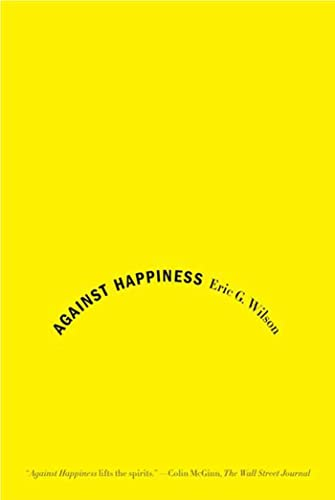 9780374531669: Against Happiness: In Praise of Melancholy