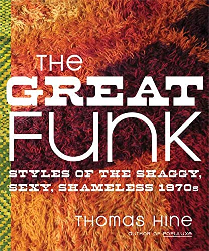 9780374531676: The Great Funk: Styles of the Shaggy, Sexy, Shameless 1970s