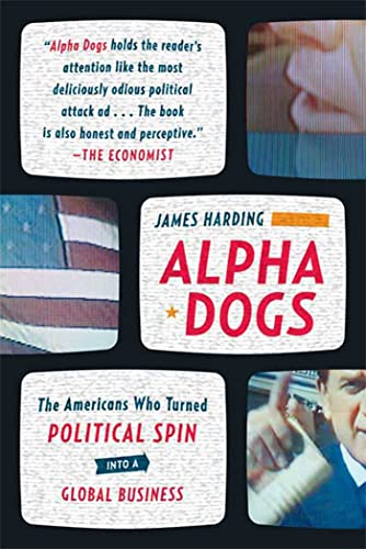 9780374531751: Alpha Dogs: The Americans Who Turned Political Spin Into a Global Business
