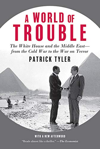 9780374532000: A World of Trouble: The White House and the Middle East-from the Cold War to the War on Terror