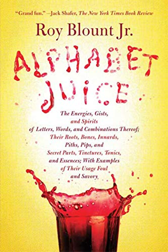9780374532048: Alphabet Juice: The Energies, Gists, and Spirits of Letters, Words, and Combinations Thereof; Their Roots, Bones, Innards, Piths, Pips, and Secret ... With Examples of Their Usage Foul and Savory